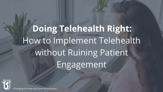 Do Telehealth Right! How to Implement Telehealth without Ruining Patient Engagement
