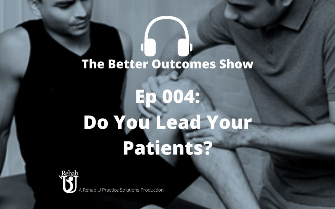 Episode 004: Do You Lead Your Patients?