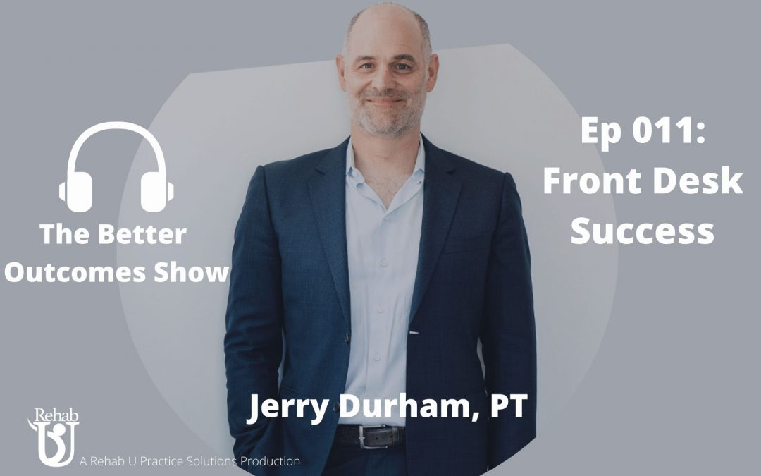 Episode 011: Front Desk Success with Jerry Durham PT