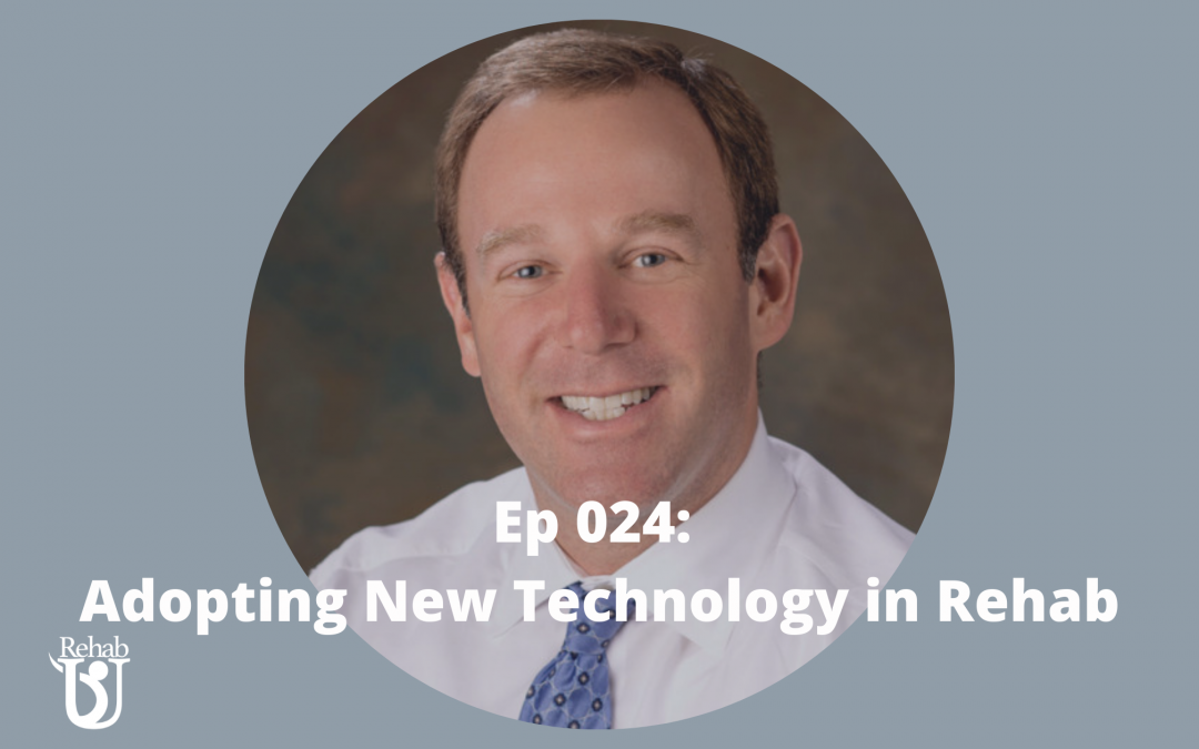 Episode 024: Adopting New Technology in Rehab